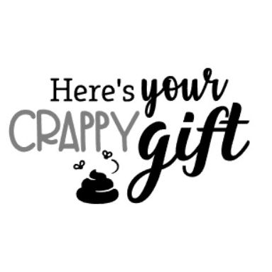 Your crappy gift